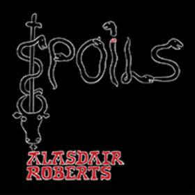 "Alasdair Roberts ""Spoils"" (Drag City/Border)"