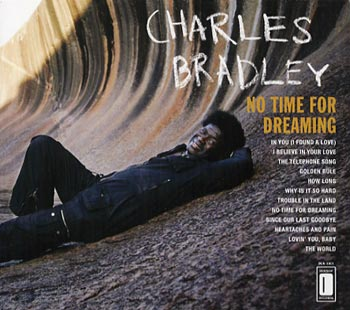 Charles Bradley No Time For Dreaming (Daptone/Border)