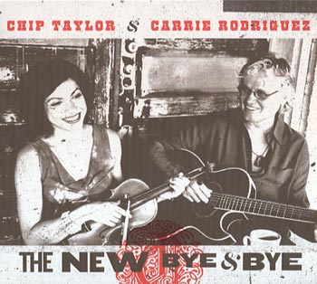 Chip Taylor & Carrie Rodriquez The New Bye and Bye (Trainwreck/Border)