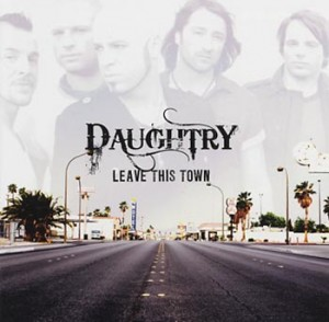 "Daughtry ""Leave this town"" (RCA/Sony Music)"