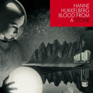 "Hanne Hukkelberg ""Blood From a Stone"" (Nettwerk/Plaground)"
