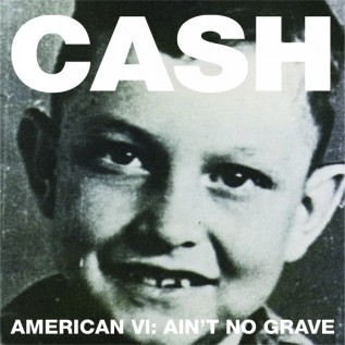 Johnny Cash American Recordings VI: Ain't No Grave (Lost Highway/Universal)