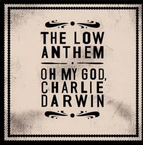 """The Low Anthem """"Oh My God, Charlie Darwin"""" (Bella Union/Bonnier Amigo)"""
