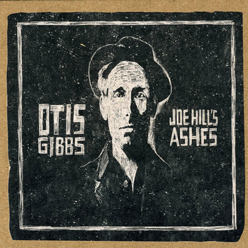 Otis Gibbs Joe Hills Ashes (Rootsy/Warner)
