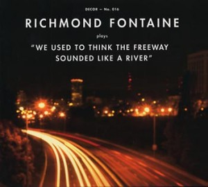 "Richmond Fontaine ""We Used To Think The Freeway Sounded Like A River"" (Decor/Border)"