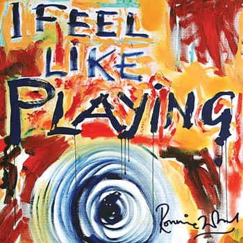 Ronnie Wood I Feel Like Playing (Eagle/Playground)