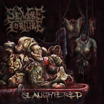 Severe Torture Slaughtered (Season Of Mist/Sound Pollution)