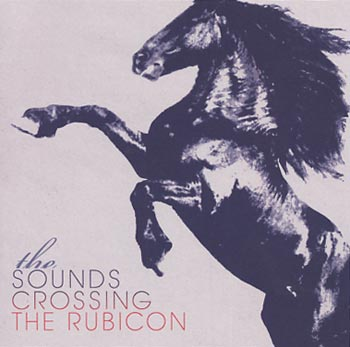 "The Sounds ""Crossing The Rubicon"" (Warner)"