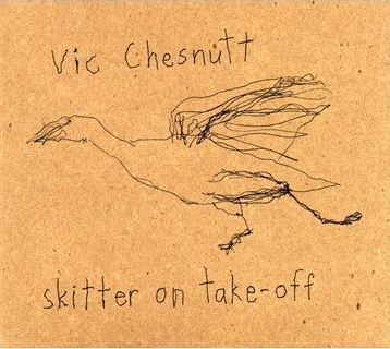 Vic Chesnutt Skitter on take-off (Vapor records/Hemifrån)